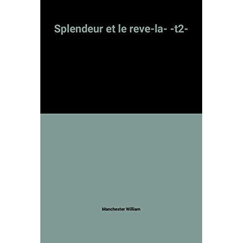 LA SPLENDEUR ET LE REVE - TOME 2