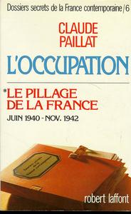 L'OCCUPATION T6 LE PILLAGE DE LA FRANCE - JUIN 1940 - NOV. 1942