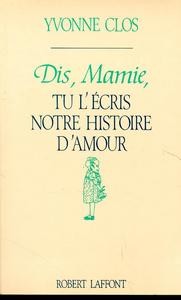 DIS MAMIE TU L'ECRIS NOTRE HISTOIRE AMOUR