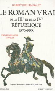 LE ROMAN VRAI DE LA IIIE ET DE LA IVE REPUBLIQUE 1870-1958