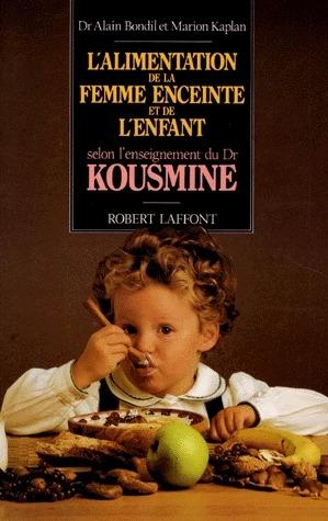 L'ALIMENTATION DE LA FEMME ENCEINTE ET DE L'ENFANT SELON L'ENSEIGNEMENT DU DR KOUSMINE
