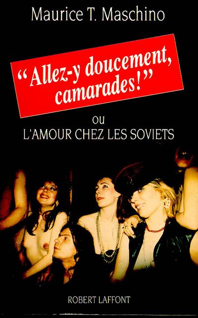 """""""ALLEZ-Y DOUCEMENT, CAMARADES!"""" OU L'AMOUR CHEZ LES SOVIETS"""