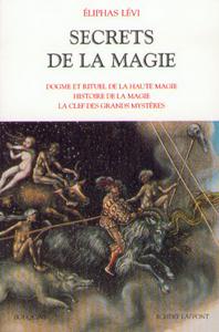 SECRETS DE LA MAGIE T1DOGME & RITUEL DE LA HAUTE MAGIE HISTOIRE DE MAGIE - VOL1