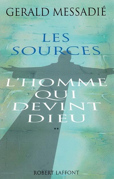 L'HOMME QUI DEVINT DIEU - TOME 2 - LES SOURCES - NE