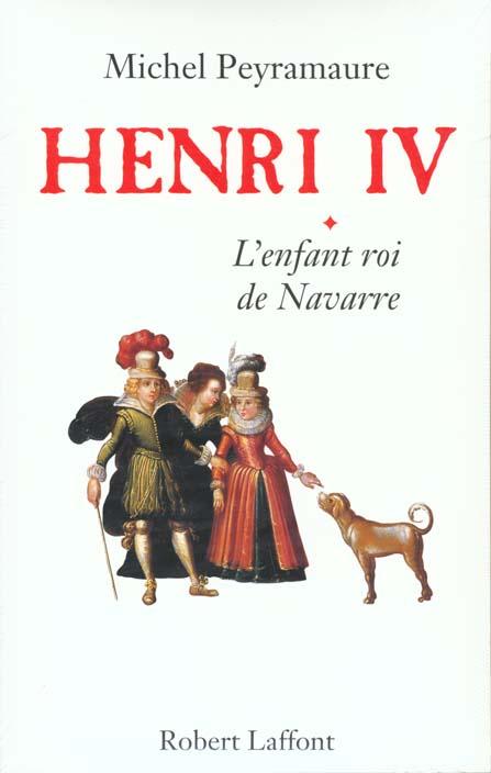 HENRI IV - TOME 1 - L'ENFANT ROI DE NAVARRE