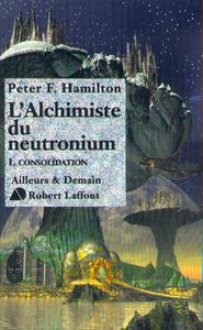 L'ALCHIMISTE DU NEUTRONIUM - TOME 1 - CONSOLIDATION