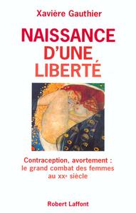 NAISSANCE D'UNE LIBERTE AVORTEMENT, CONTRACEPTION