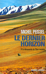 LE DERNIER HORIZON. A LA DECOUVERTE DU TIBET INCONNU