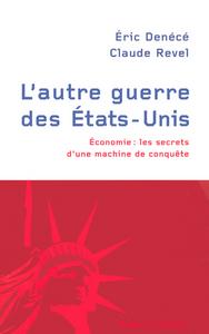 L'AUTRE GUERRE DES ETATS-UNIS ECONOMIE, LES SECRETS D'UNE MACHINE DE CONQUETE