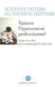 VAINCRE L'EPUISEMENT PROFESSIONNEL TOUTES LES CLEFS POUR COMPRENDRE LE BURN OUT