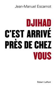 DJIHAD, C'EST ARRIVE PRES DE CHEZ VOUS