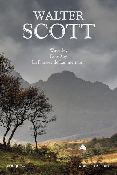WALTER SCOTT : WAVERLEY - ROB-ROY - LA FIANCEE DE LAMMERMOOR