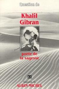 KHALIL GIBRAN, POETE DE LA SAGESSE