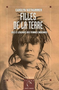 FILLES DE LA TERRE - VIES ET LEGENDES DES FEMMES INDIENNES