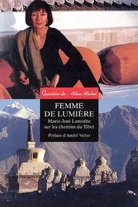 FEMME DE LUMIERE - MARIE-JOSE LAMOTHE SUR LES CHEMINS DU TIBET