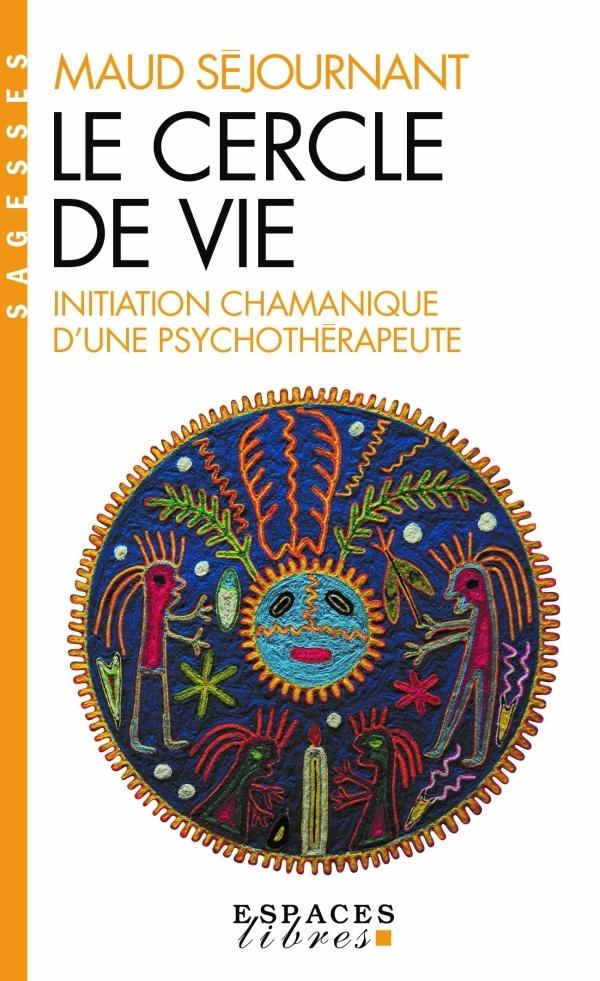 LE CERCLE DE VIE - INITIATION CHAMANIQUE D'UNE PSYCHOTHERAPEUTE