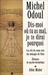 DIS-MOI OU TU AS MAL, JE TE DIRAI POURQUOI - LES CRIS DU CORPS SONT DES MESSAGES DE L'AME