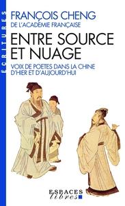ENTRE SOURCE ET NUAGE - VOIX DE POETES DANS LA CHINE D'HIER ET D'AUJOURD'HUI