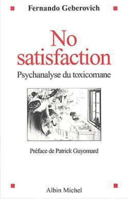 NO SATISFACTION - PSYCHANALYSE DU TOXICOMANE