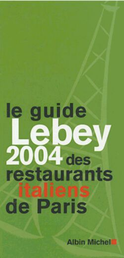 LE GUIDE LEBEY 2004  DES RESTAURANTS ITALIENS DE PARIS