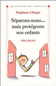 SEPARONS-NOUS... MAIS PROTEGEONS LES ENFANTS !