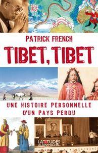 TIBET, TIBET - UNE HISTOIRE PERSONNELLE D'UN PAYS PERDU