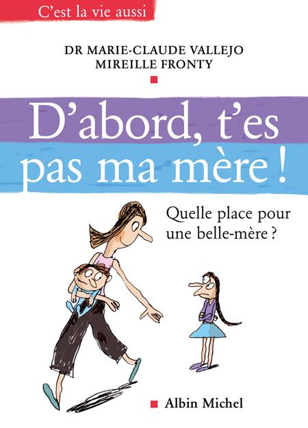 D'ABORD, T'ES PAS MA MERE ! - QUELLE PLACE POUR UNE BELLE-MERE ?