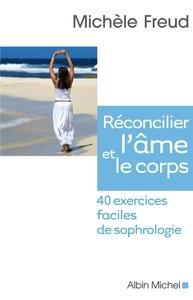 RECONCILIER L'AME ET LE CORPS - 40 EXERCICES FACILES DE SOPHROLOGIE