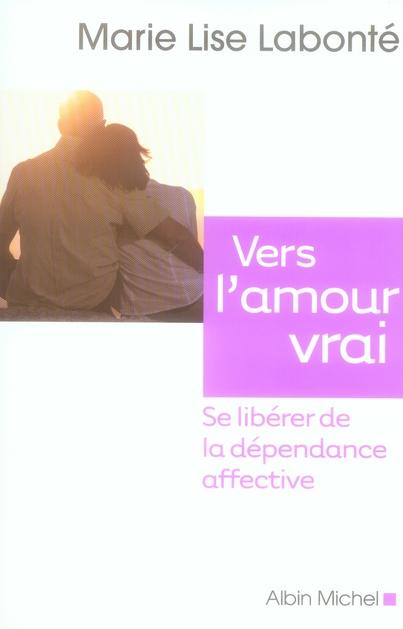 VERS L'AMOUR VRAI - SE LIBERER DE LA DEPENDANCE AFFECTIVE