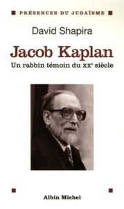 JACOB KAPLAN - UN RABBIN TEMOIN DU XX EME SIECLE