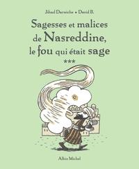 SAGESSES ET MALICES DE NASREDDINE, LE FOU QUI ETAIT SAGE - TOME 3