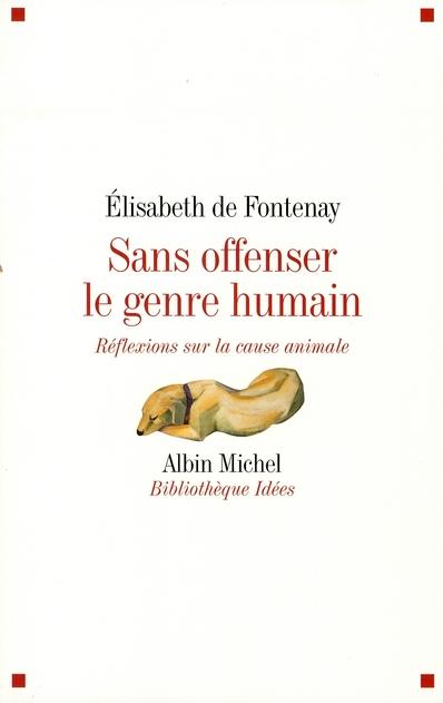 SANS OFFENSER LE GENRE HUMAIN - REFLEXIONS SUR LA CAUSE ANIMALE