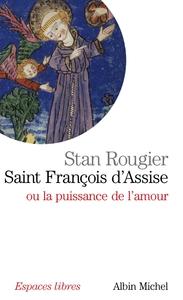 SAINT FRANCOIS D'ASSISE - OU LA PUISSANCE DE L'AMOUR