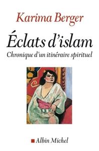 ECLATS D'ISLAM - CHRONIQUES D'UN ITINERAIRE SPIRITUEL