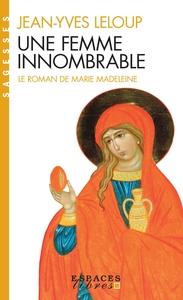 UNE FEMME INNOMBRABLE - LE ROMAN DE MARIE MADELEINE