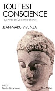 TOUT EST CONSCIENCE - UNE VOIE D'EVEIL BOUDDHISTE