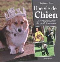 UNE VIE DE CHIEN - LES ANIMAUX CHERIS DES GRANDS DE CE MONDE