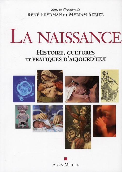 LA NAISSANCE - HISTOIRE, CULTURES ET PRATIQUES D'AUJOURD'HUI