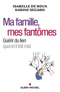 MA FAMILLE, MES FANTOMES - GUERIR DU LIEN QUAND IL FAIT MAL