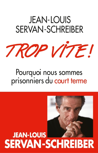 TROP VITE ! - POURQUOI NOUS SOMMES PRISONNIERS DU COURT TERME