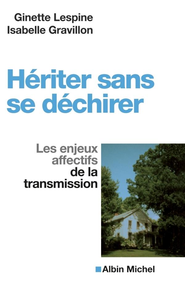 HERITER SANS SE DECHIRER - LES ENJEUX AFFECTIFS DE LA TRANSMISSION