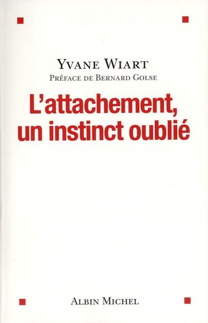 L'ATTACHEMENT, UN INSTINCT OUBLIE