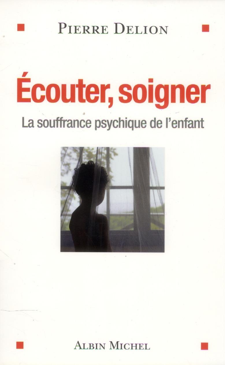 ECOUTER , SOIGNER - LA SOUFFRANCE PSYCHIQUE DE L'ENFANT