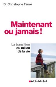 MAINTENANT OU JAMAIS ! - LA TRANSITION DU MILIEU DE LA VIE