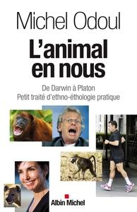 L'ANIMAL EN NOUS- DE DARWIN A PLATON - PETIT TRAITE D'ETHNO-ETHOLOGIE PRATIQUE