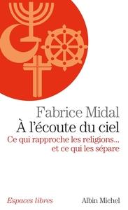 A L'ECOUTE DU CIEL - CE QUI RAPPROCHE LES RELIGIONS... ET CE QUI LES SEPARE