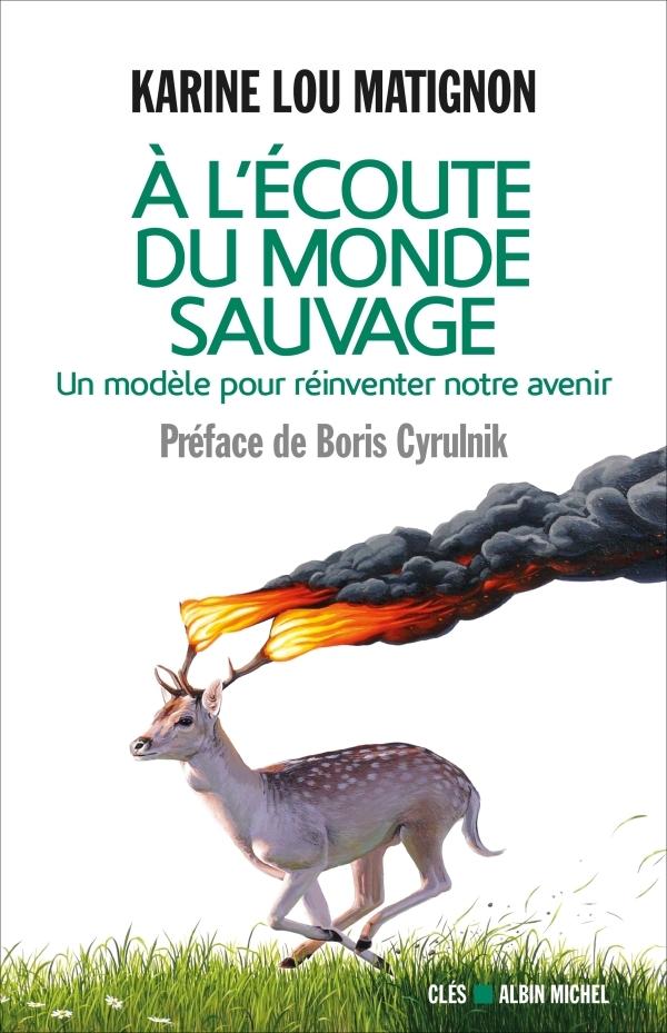 A L'ECOUTE DU MONDE SAUVAGE - POUR REINVENTER NOTRE AVENIR