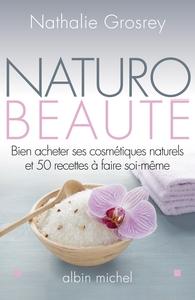 NATURO-BEAUTE -BIEN ACHETER SES COSMETIQUES NATURELS ET 50 RECETTES A FAIRE SOI-MEME