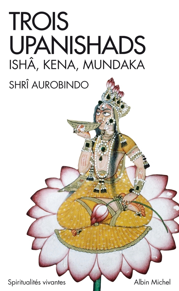 TROIS UPANISHADS - ISHA, KENA, MUNDAKA