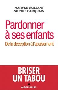 PARDONNER A SES ENFANTS- DE LA DECEPTION A L'APAISEMENT